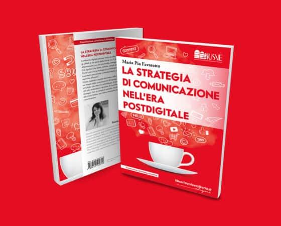 """È uscito """"La strategia di comunicazione nell'era postdigitale"""", il nuovo libro di Maria Pia Favaretto"""